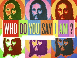 """Who do you say I am?""  - Jesus"